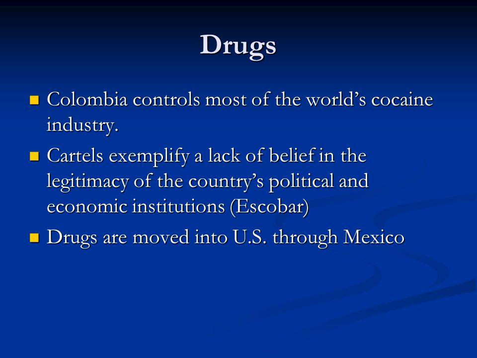 Drugs Colombia controls most of the world's cocaine industry.