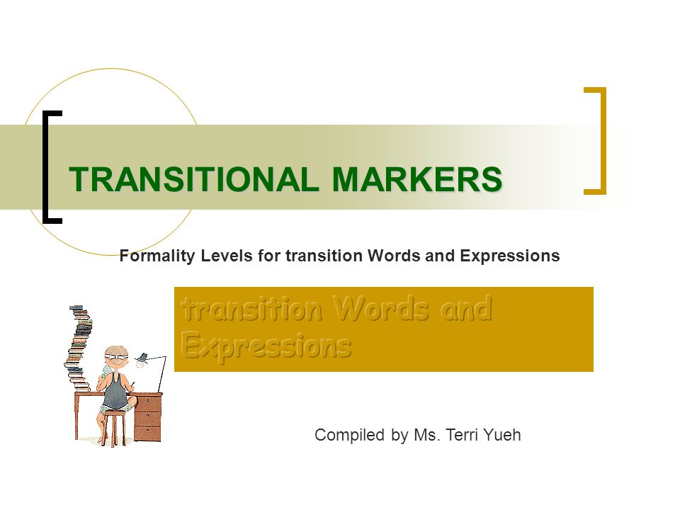 TRANSITIONAL MARKERS Compiled by Ms.