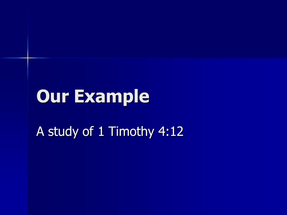 Our Example A study of 1 Timothy 4:12