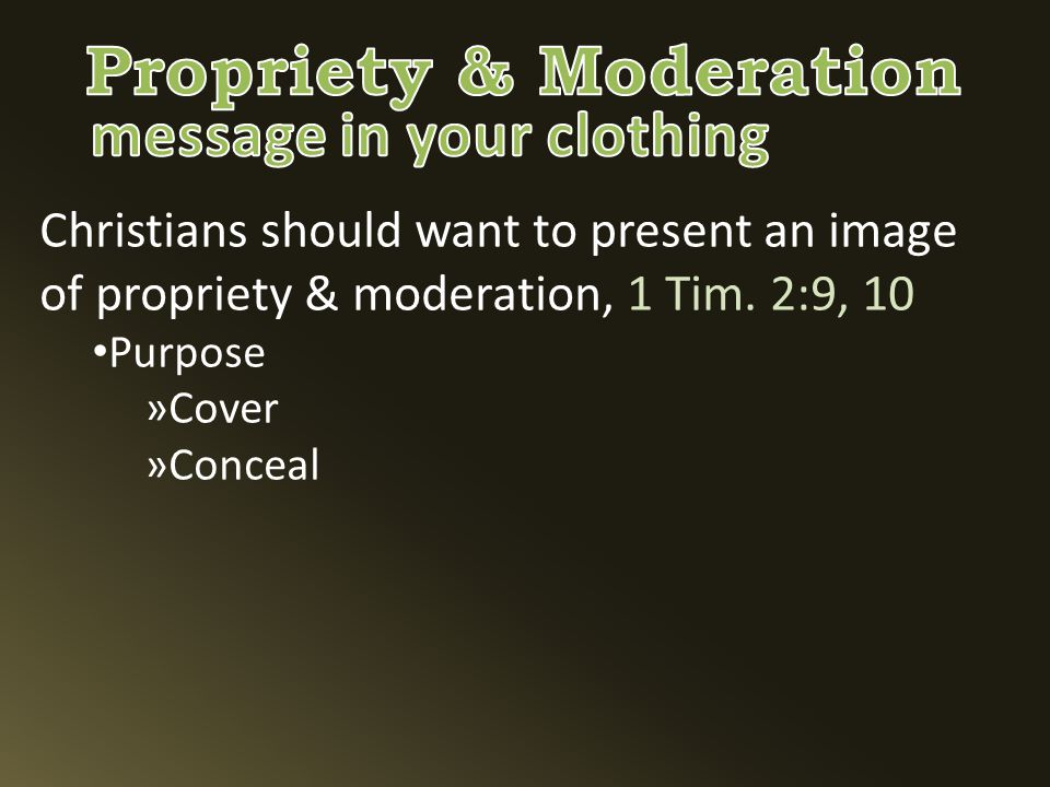 Christians should want to present an image of propriety & moderation, 1 Tim.