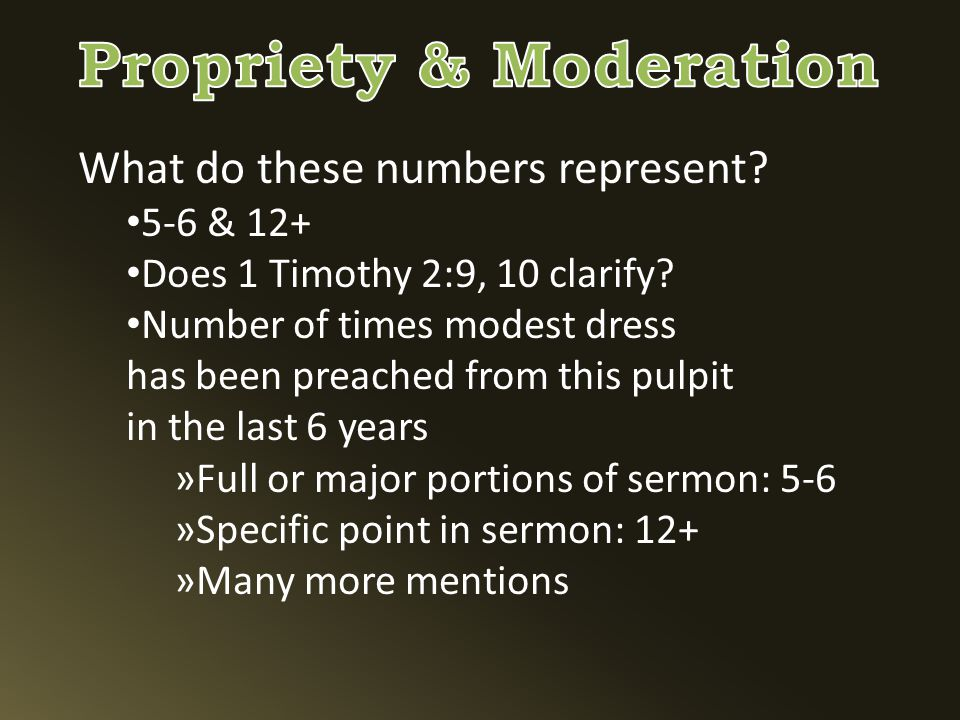 What do these numbers represent. 5-6 & 12+ Does 1 Timothy 2:9, 10 clarify.