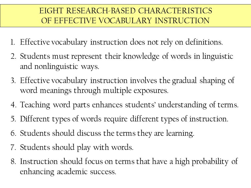 EIGHT RESEARCH-BASED CHARACTERISTICS OF EFFECTIVE VOCABULARY INSTRUCTION 1.Effective vocabulary instruction does not rely on definitions.