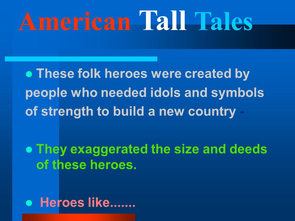 Pecos Bill, Paul Bunyan, and Mike Fink were mythical men but their feats of brawn and muscle were required to help develop America.
