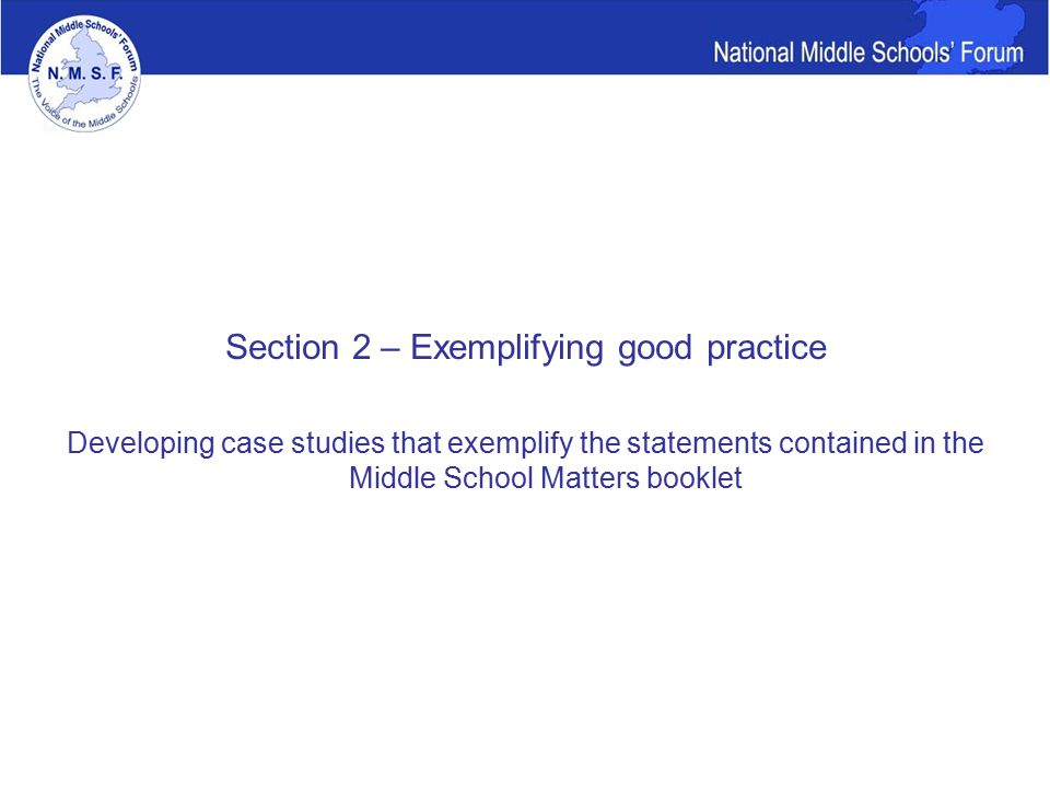 Section 2 – Exemplifying good practice Developing case studies that exemplify the statements contained in the Middle School Matters booklet