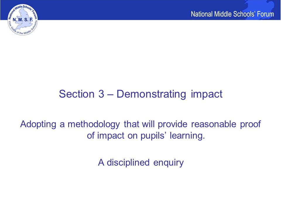 Section 3 – Demonstrating impact Adopting a methodology that will provide reasonable proof of impact on pupils' learning.