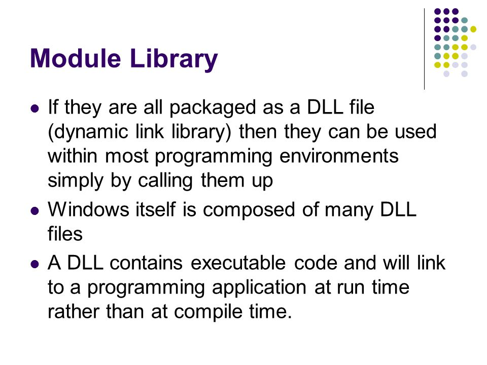 Module Library Depositaries of useful software procedures, functions, subroutines, programs, applications, OS routines Objects Classes Type declarations Etc.
