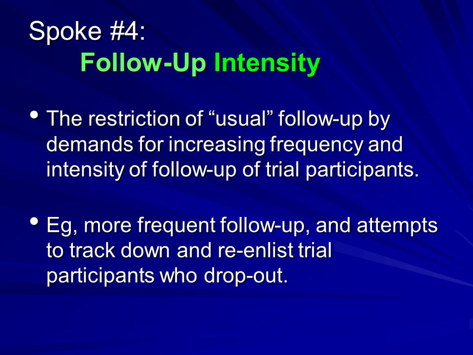 Spoke #4: Follow-Up Intensity The restriction of usual follow-up by demands for increasing frequency and intensity of follow-up of trial participants.
