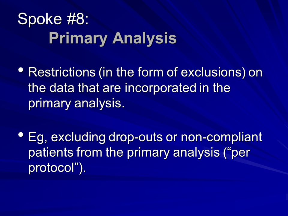 Spoke #8: Primary Analysis Restrictions (in the form of exclusions) on the data that are incorporated in the primary analysis.