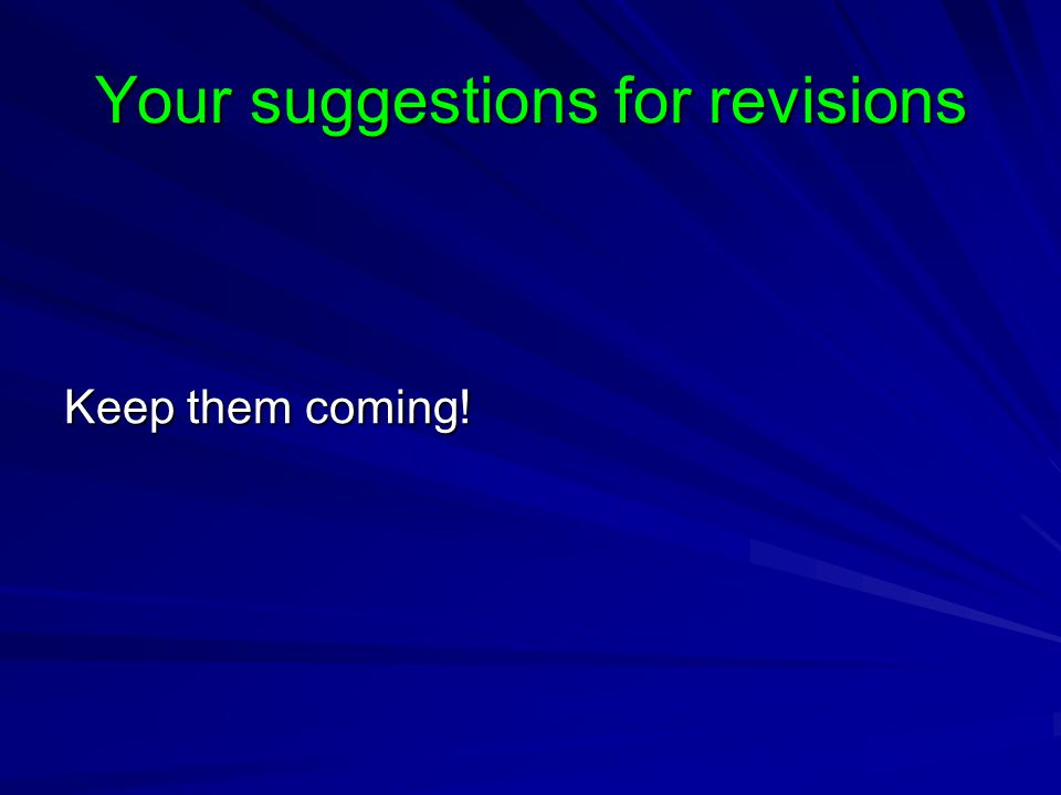 Your suggestions for revisions Keep them coming!