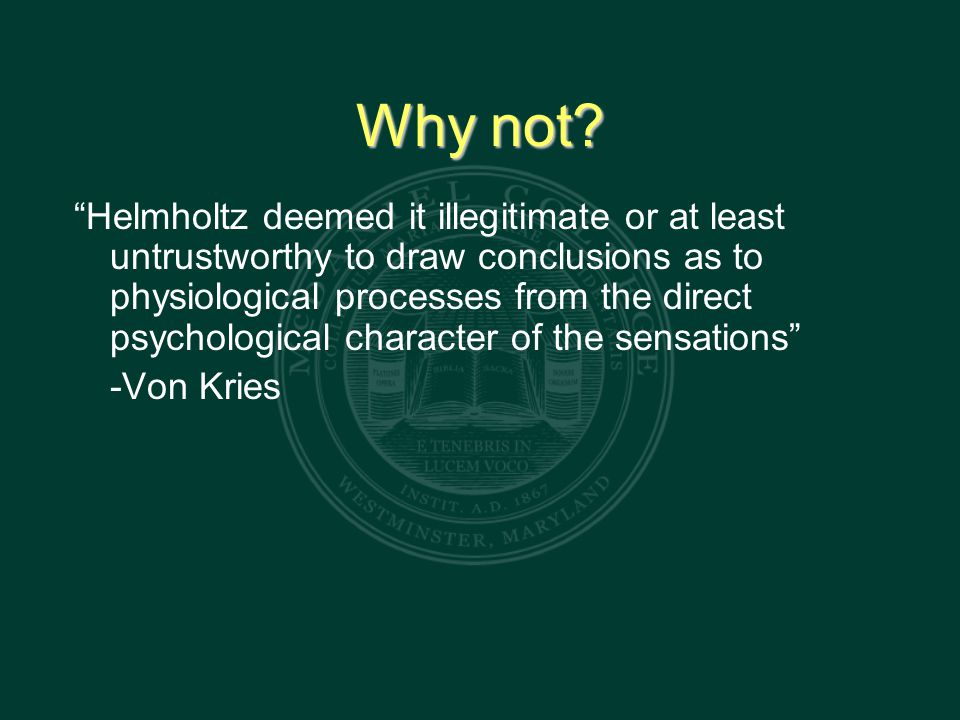 """Why not? """"Helmholtz deemed it illegitimate or at least untrustworthy to draw conclusions as to physiological processes from the direct psychological c"""