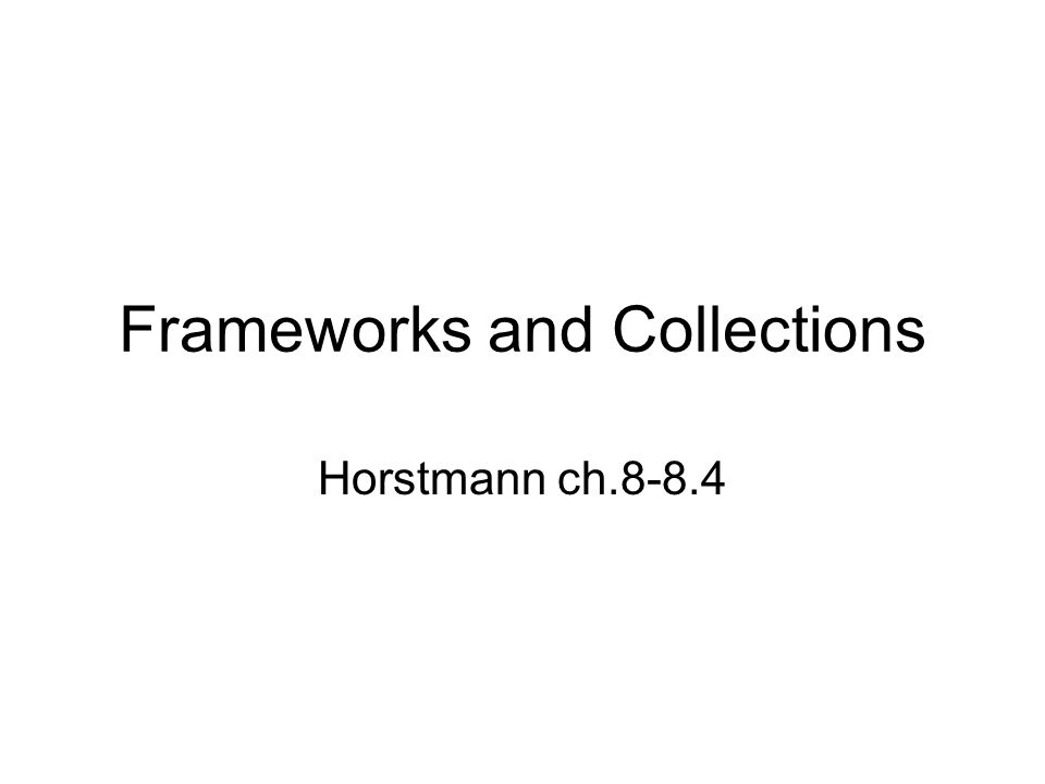 Frameworks and Collections Horstmann ch.8-8.4