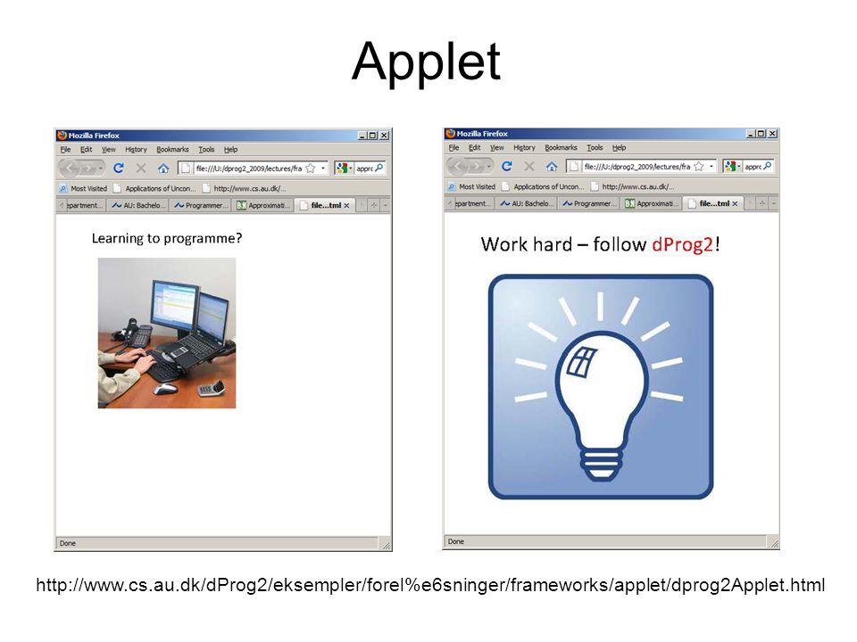 Applet http://www.cs.au.dk/dProg2/eksempler/forel%e6sninger/frameworks/applet/dprog2Applet.html
