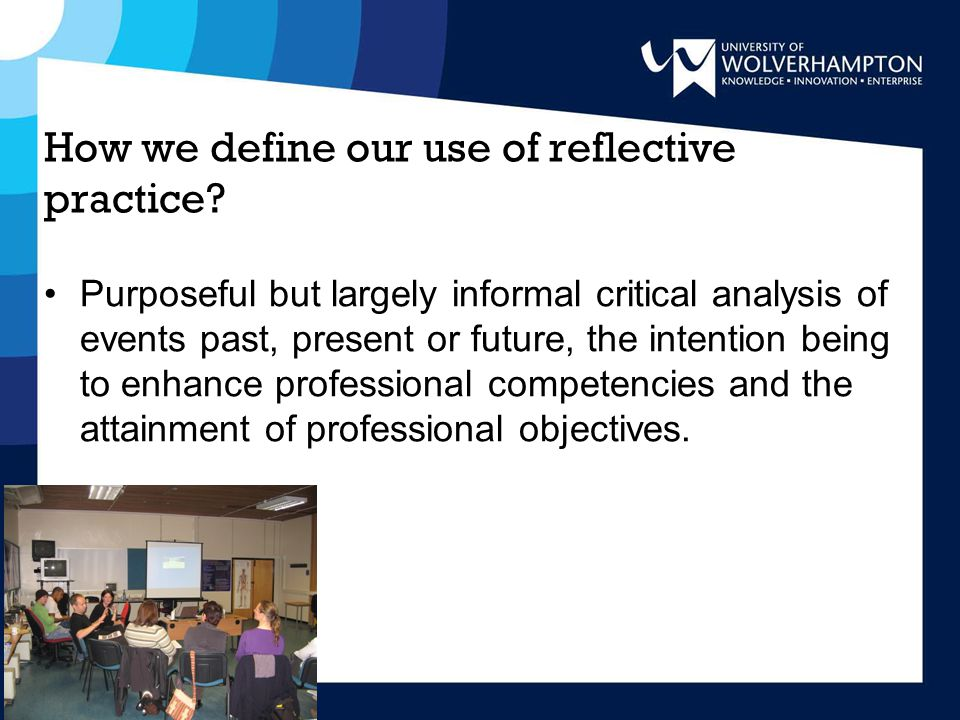How we define our use of reflective practice.