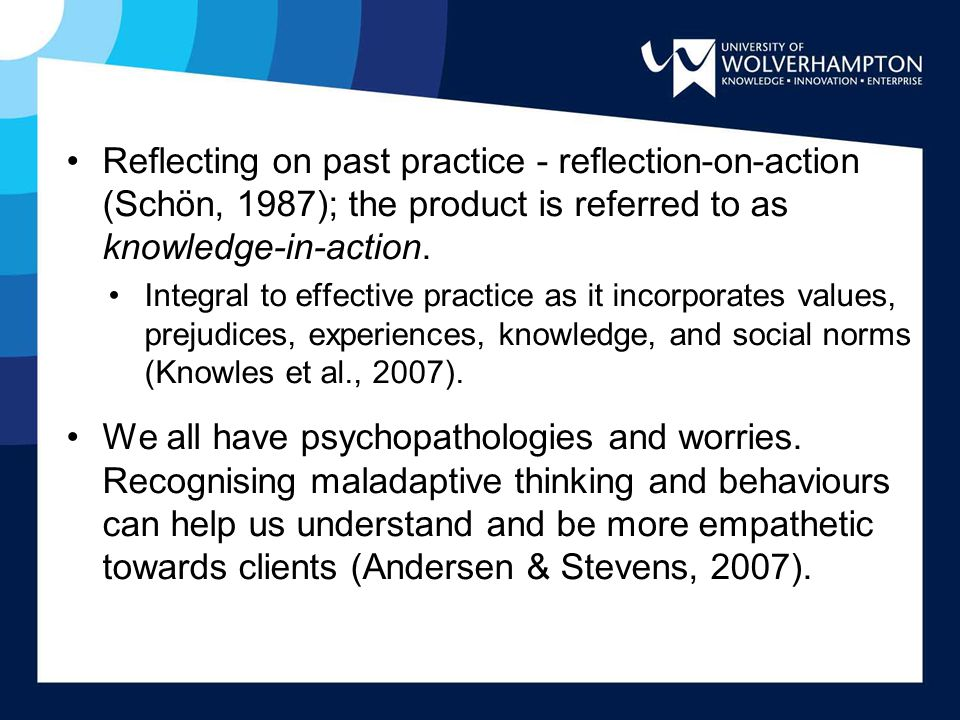 Reflecting on past practice - reflection-on-action (Schön, 1987); the product is referred to as knowledge-in-action.