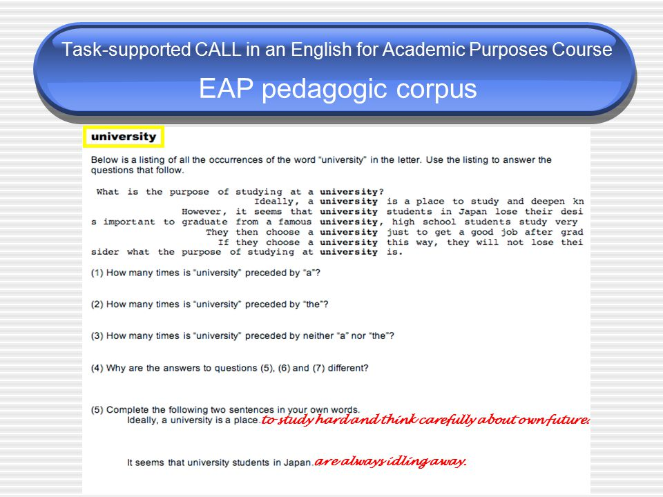 Task-supported CALL in an English for Academic Purposes Course EAP pedagogic corpus to study hard and think carefully about own future. are always idl