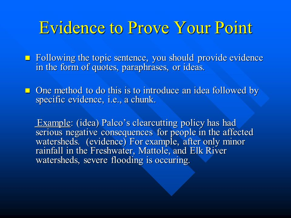 Evidence to Prove Your Point Following the topic sentence, you should provide evidence in the form of quotes, paraphrases, or ideas.