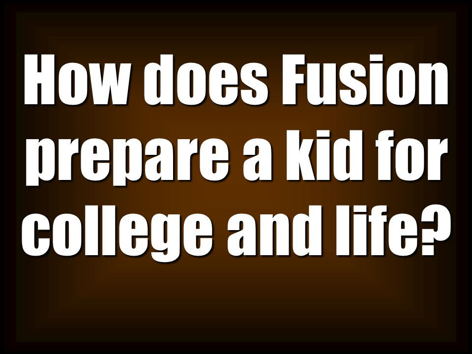 How does Fusion prepare a kid for college and life