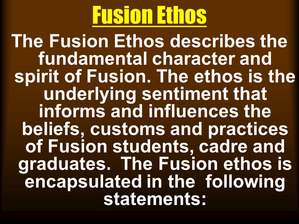 Fusion Ethos The Fusion Ethos describes the fundamental character and spirit of Fusion.