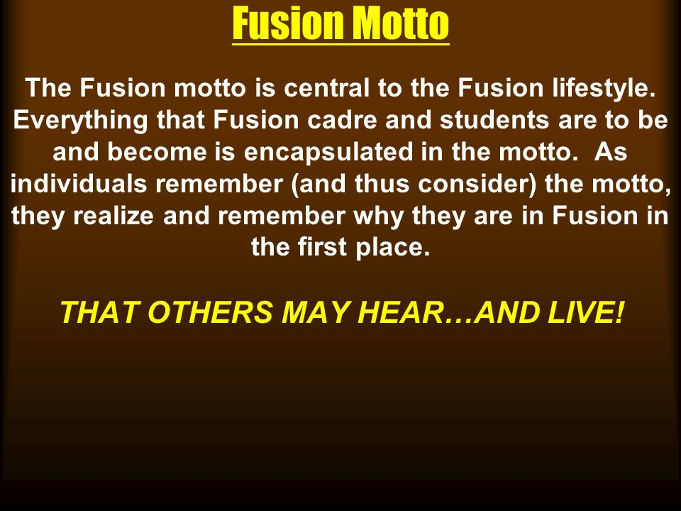 Fusion Motto The Fusion motto is central to the Fusion lifestyle.