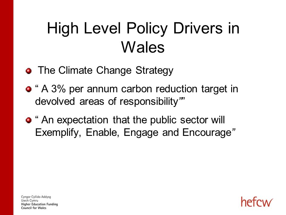 Education Policy Drivers in Wales For our Future A vision of three regions in Wales with two Universities in each working effectively with FE providers to offer students a coherent and progressive education system appropriate to need.