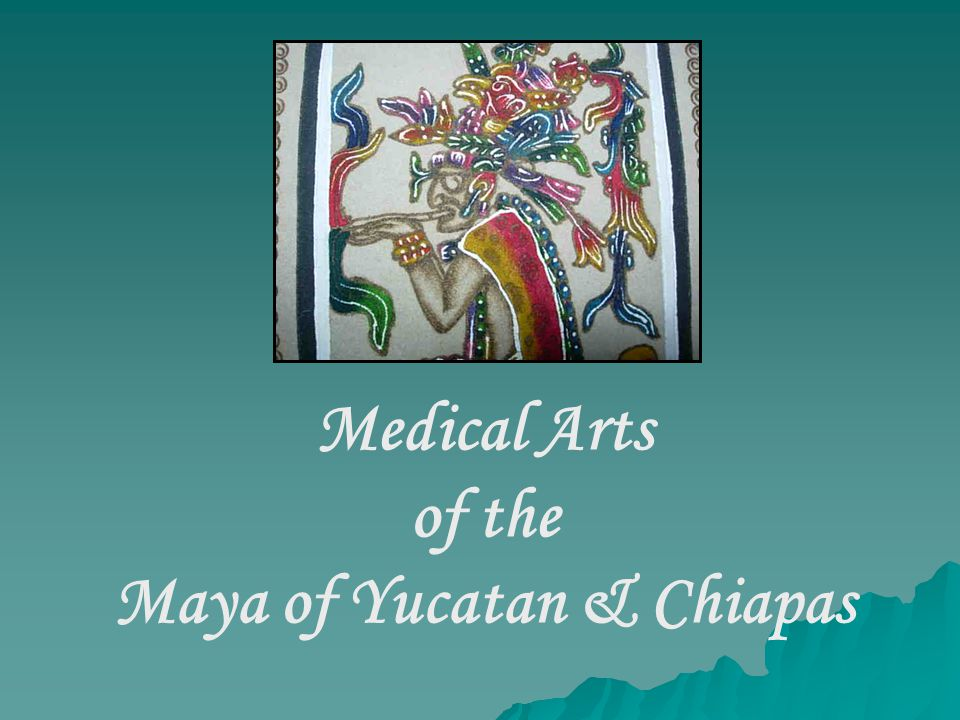 Medical Arts of the Maya of Yucatan & Chiapas