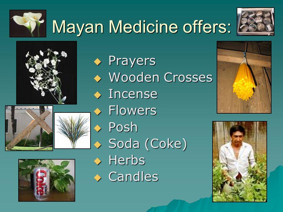 Mayan Medicine offers:  Prayers  Wooden Crosses  Incense  Flowers  Posh  Soda (Coke)  Herbs  Candles