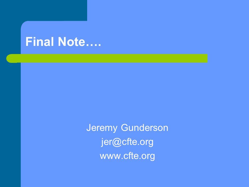 Final Note…. Jeremy Gunderson jer@cfte.org www.cfte.org