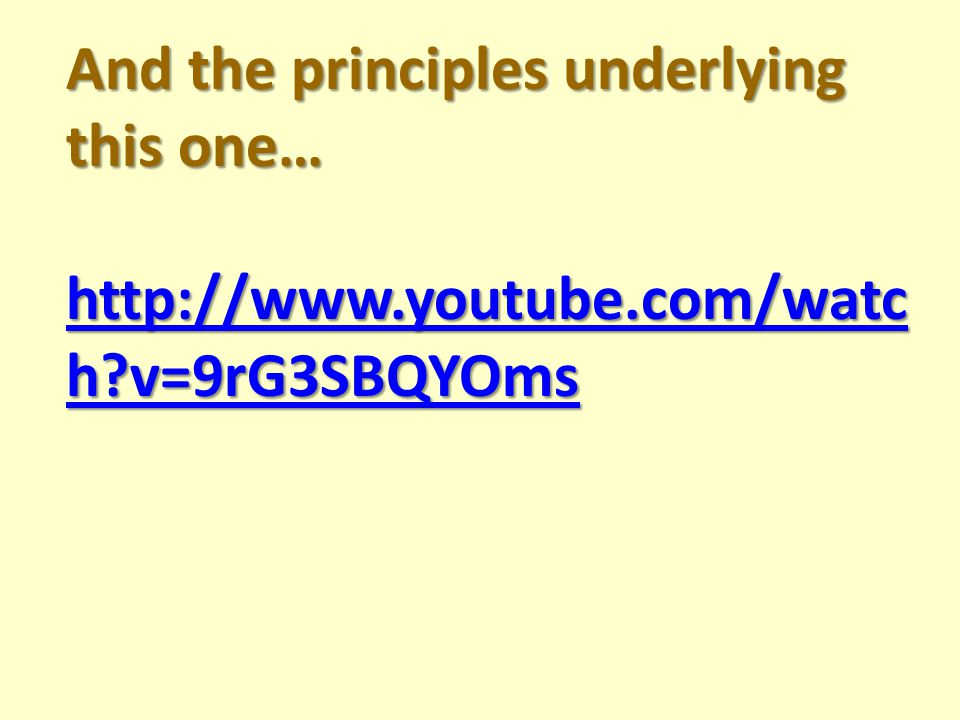 And the principles underlying this one… http://www.youtube.com/watc h v=9rG3SBQYOms http://www.youtube.com/watc h v=9rG3SBQYOms