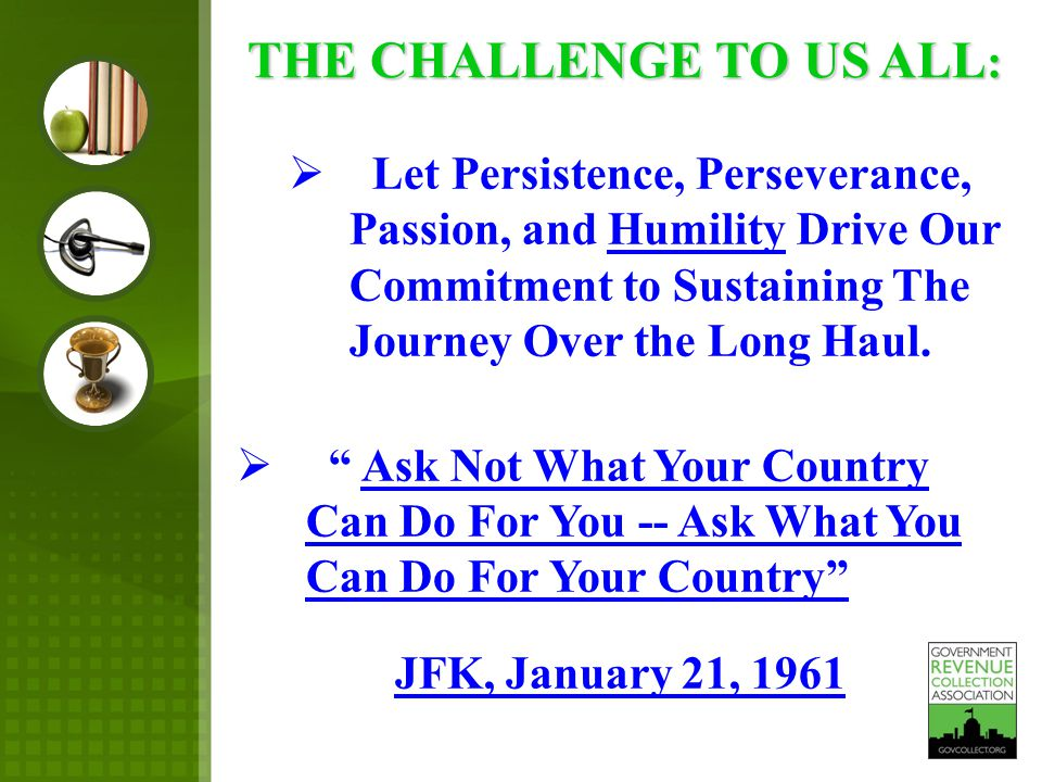  Let Persistence, Perseverance, Passion, and Humility Drive Our Commitment to Sustaining The Journey Over the Long Haul.