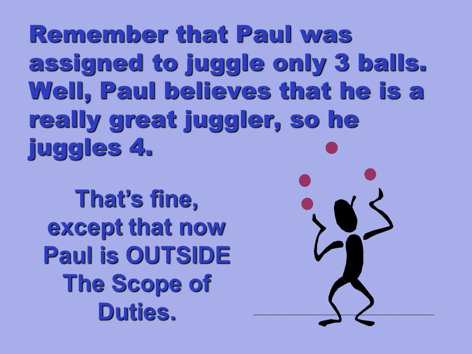 Remember that Paul was assigned to juggle only 3 balls.