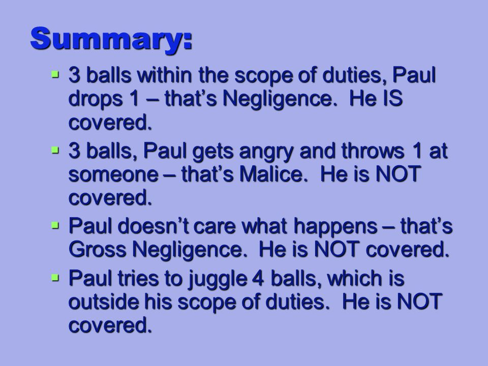 Summary:  3 balls within the scope of duties, Paul drops 1 – that's Negligence.