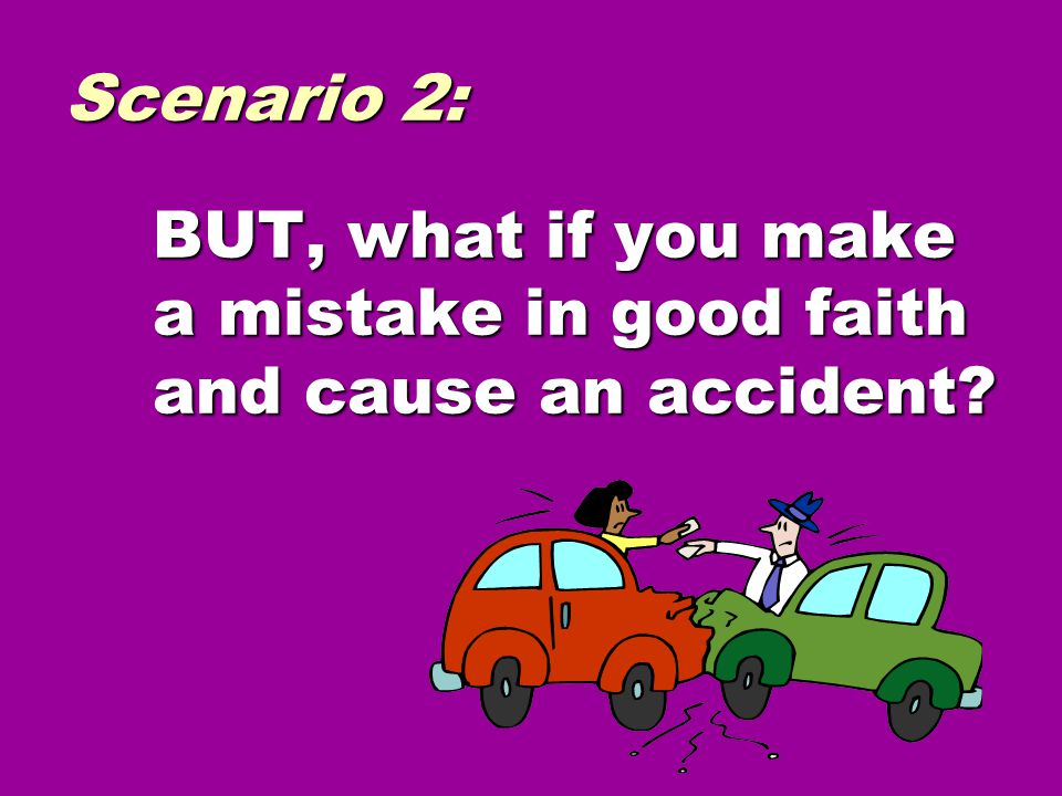 If you were acting within your scope of duties and made a mistake in good faith, you would be covered by the State.