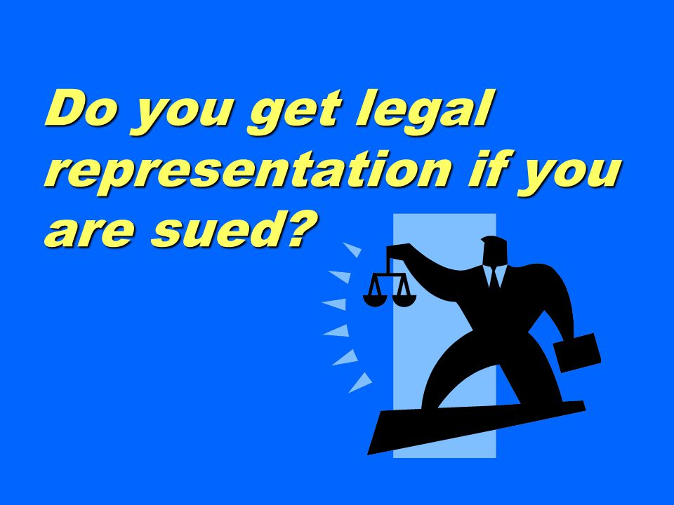 Do you get legal representation if you are sued?
