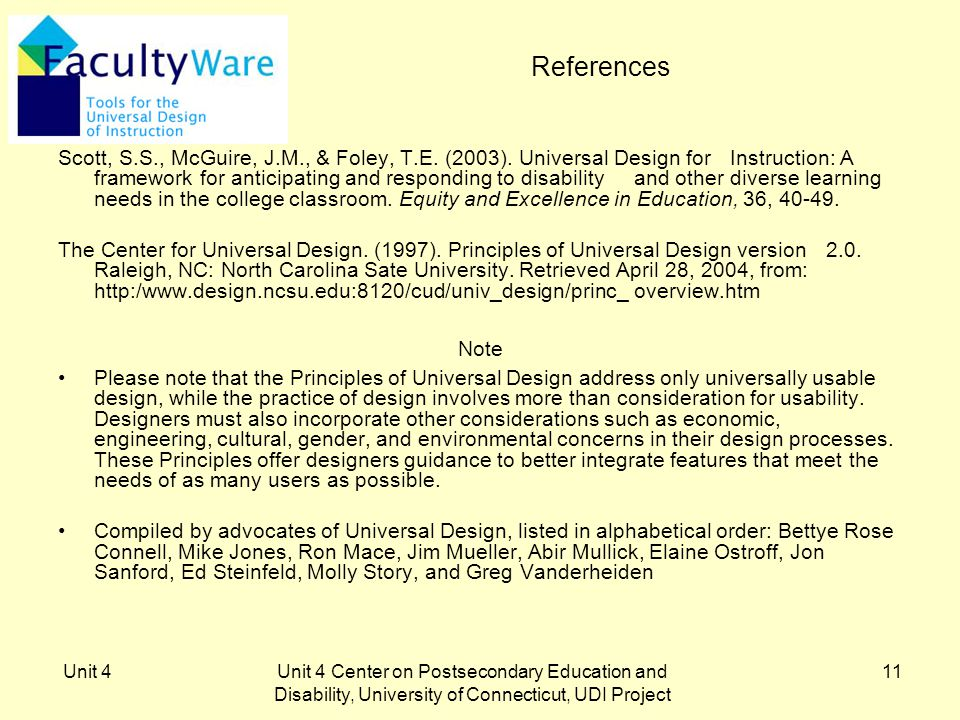 Unit 4Unit 4 Center on Postsecondary Education and Disability, University of Connecticut, UDI Project 11 References Scott, S.S., McGuire, J.M., & Foley, T.E.
