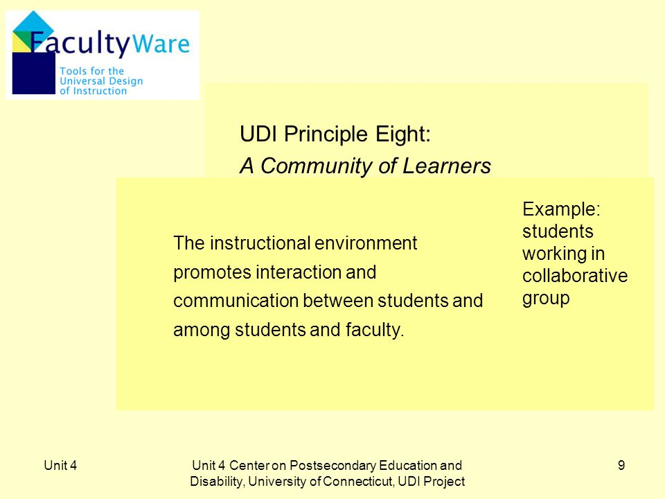 Unit 4Unit 4 Center on Postsecondary Education and Disability, University of Connecticut, UDI Project 10 UDI Principle Nine: Instructional Climate Instruction is designed to be welcoming and inclusive.