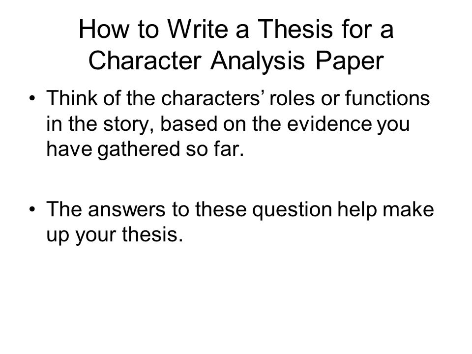 How to Write a Thesis for a Character Analysis Paper Formulate your thesis in one sentence.