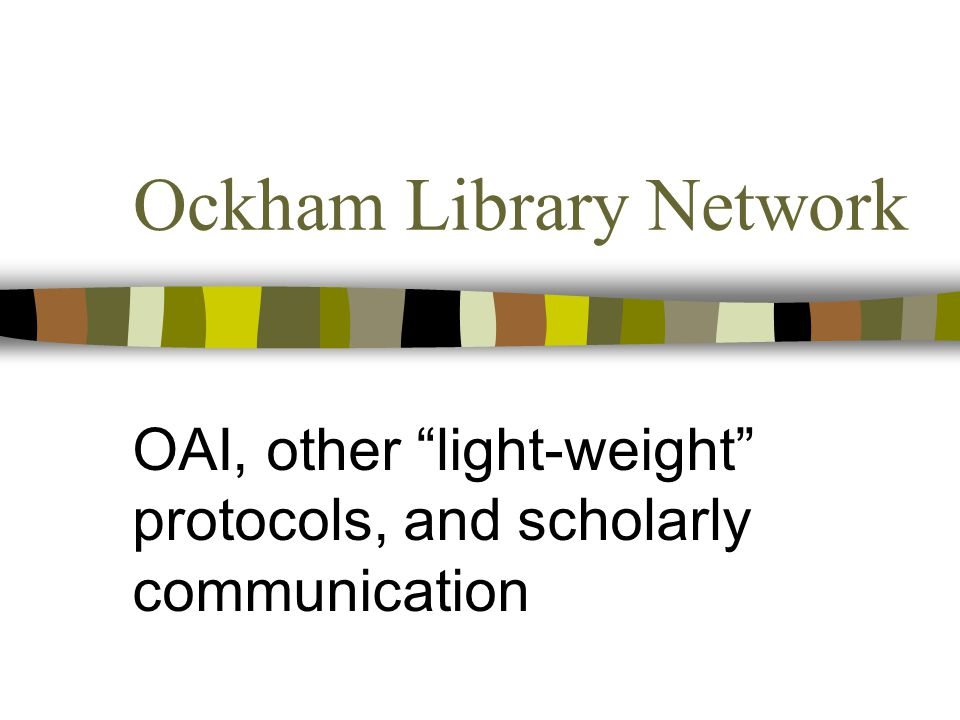 """Ockham Library Network OAI, other """"light-weight"""" protocols, and scholarly communication"""