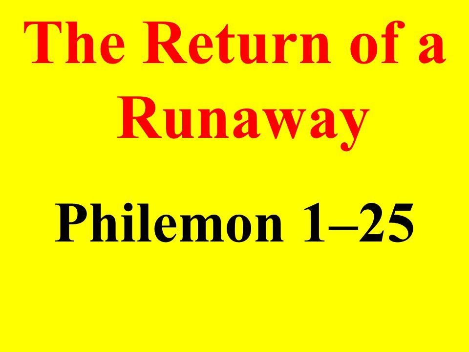 The Return of a Runaway Philemon 1–25