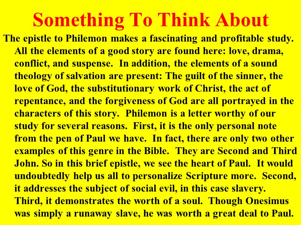 Something To Think About The epistle to Philemon makes a fascinating and profitable study.