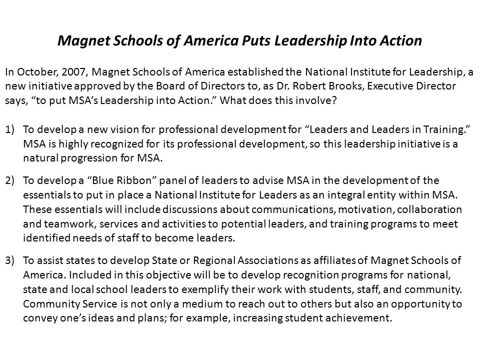 Magnet Schools of America Puts Leadership Into Action In October, 2007, Magnet Schools of America established the National Institute for Leadership, a new initiative approved by the Board of Directors to, as Dr.