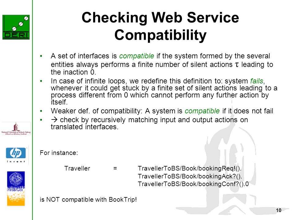 10 Checking Web Service Compatibility A set of interfaces is compatible if the system formed by the several entities always performs a finite number o
