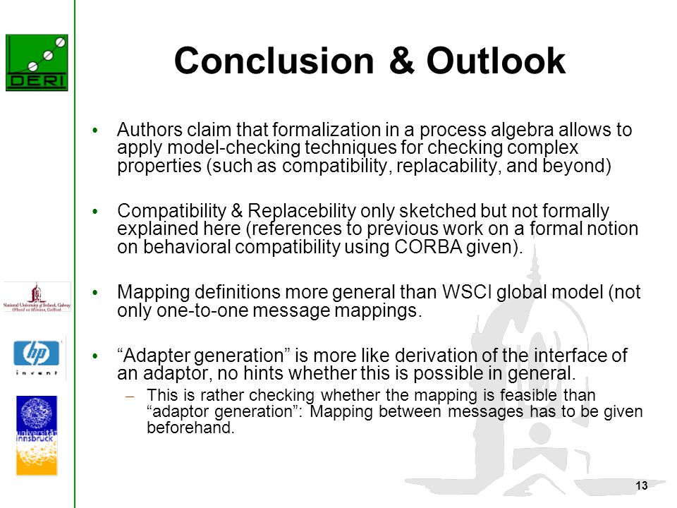 13 Conclusion & Outlook Authors claim that formalization in a process algebra allows to apply model-checking techniques for checking complex propertie