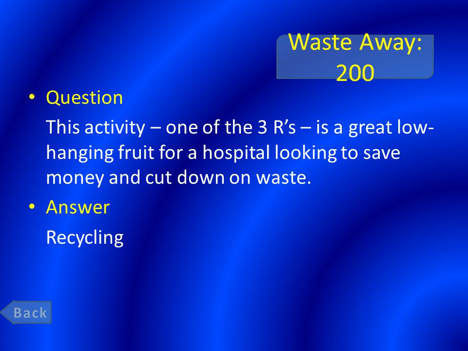 Waste Away: 200 Question This activity – one of the 3 R's – is a great low- hanging fruit for a hospital looking to save money and cut down on waste.