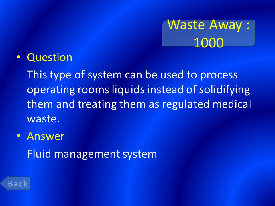 Waste Away : 1000 Question This type of system can be used to process operating rooms liquids instead of solidifying them and treating them as regulated medical waste.