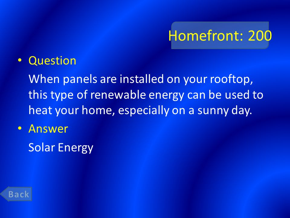 Homefront: 200 Question When panels are installed on your rooftop, this type of renewable energy can be used to heat your home, especially on a sunny day.