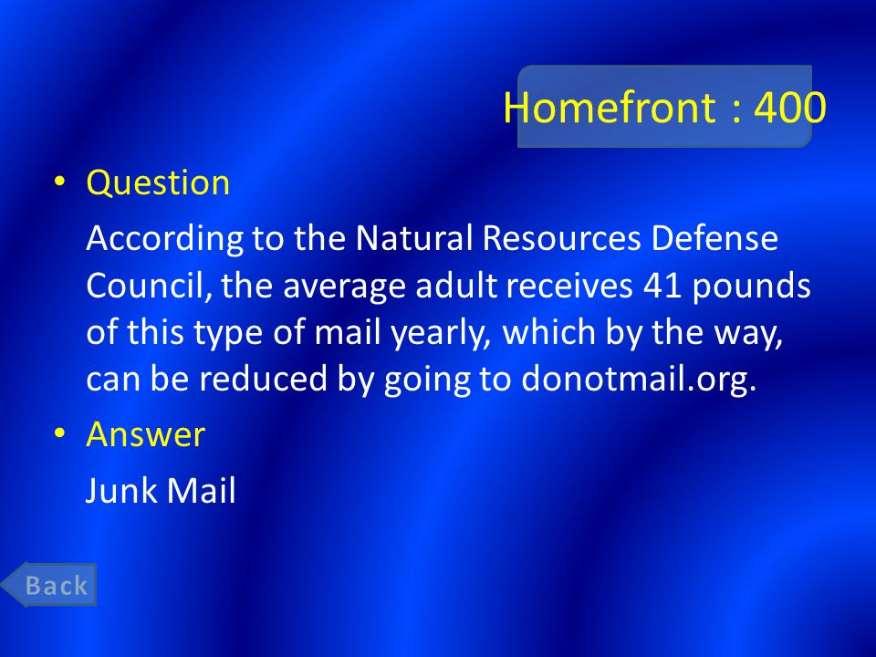 Homefront : 400 Question According to the Natural Resources Defense Council, the average adult receives 41 pounds of this type of mail yearly, which by the way, can be reduced by going to donotmail.org.