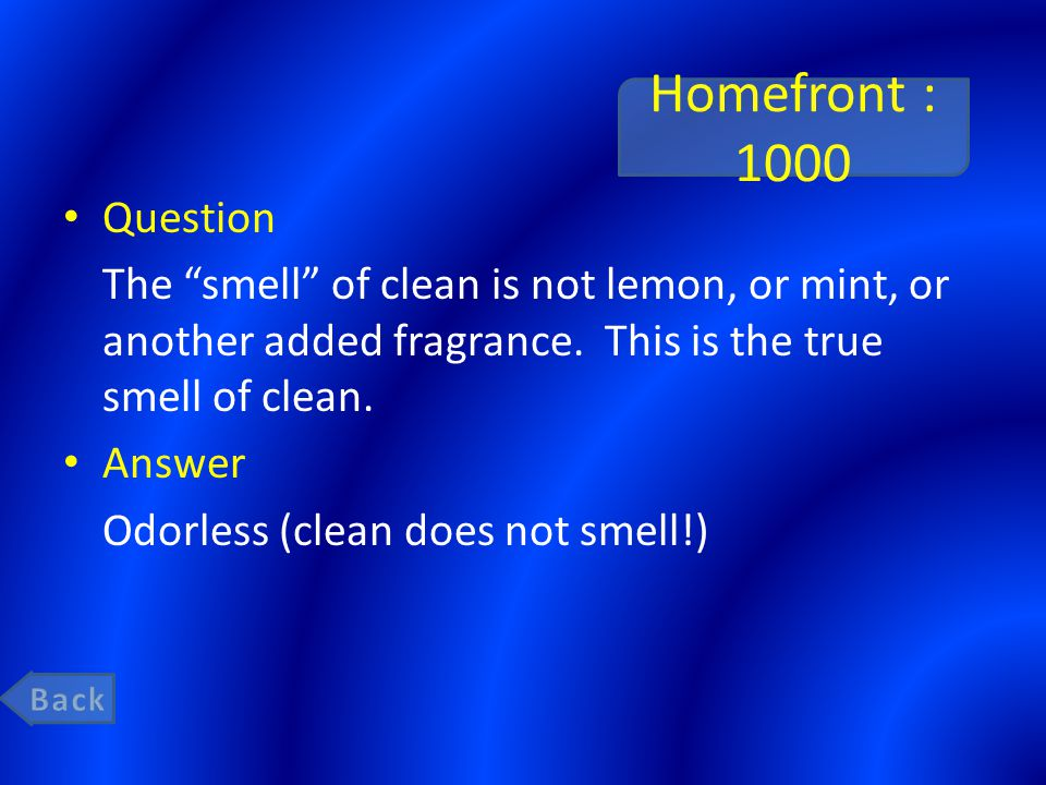 Homefront : 1000 Question The smell of clean is not lemon, or mint, or another added fragrance.