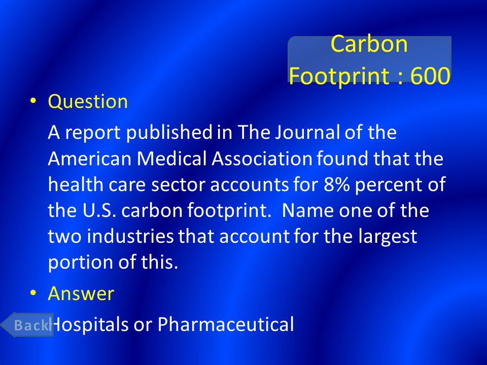Carbon Footprint : 600 Question A report published in The Journal of the American Medical Association found that the health care sector accounts for 8% percent of the U.S.
