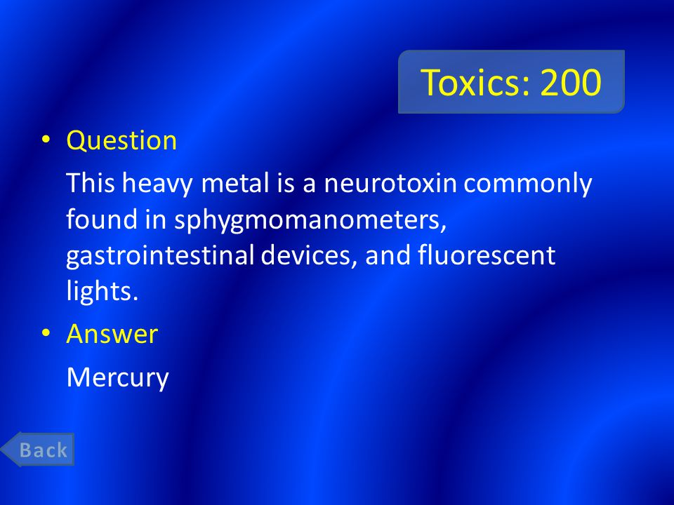Toxics: 200 Question This heavy metal is a neurotoxin commonly found in sphygmomanometers, gastrointestinal devices, and fluorescent lights.