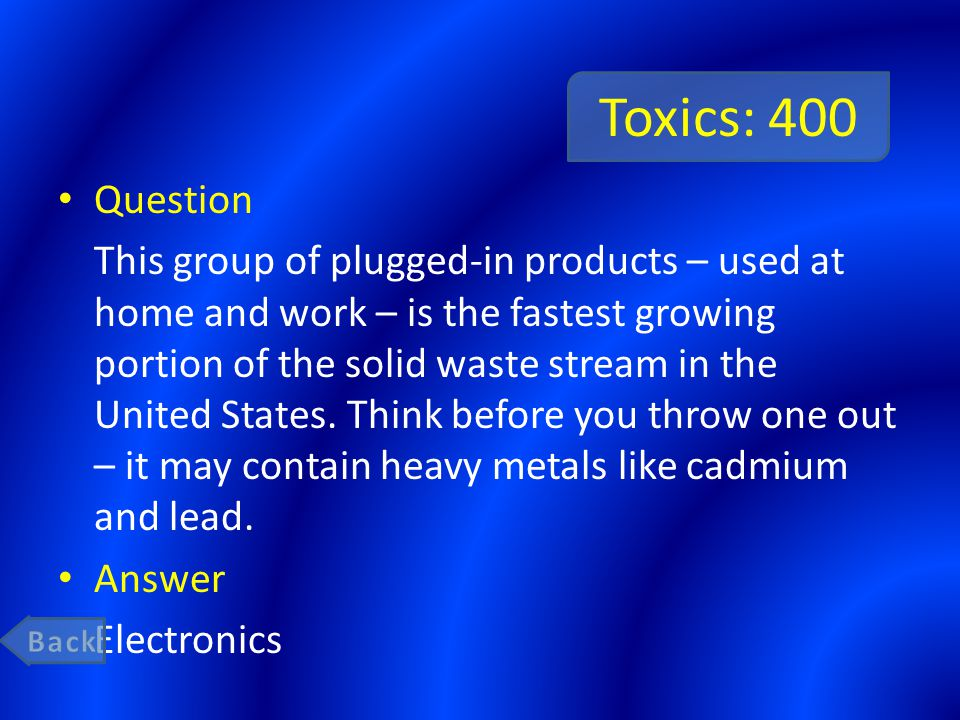 Toxics: 400 Question This group of plugged-in products – used at home and work – is the fastest growing portion of the solid waste stream in the United States.